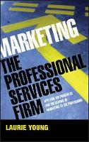 Marketing the Professional Services Firm: Applying the Principles and the Science of Marketing to the Professions (Hardback)