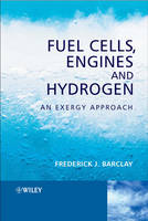 Fuel Cells, Engines and Hydrogen: An Exergy Approach (Hardback)