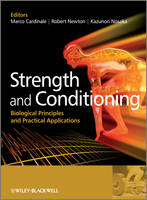 Strength and Conditioning: Biological Principles and Practical Applications (Hardback)