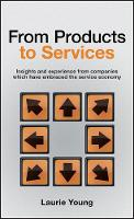 From Products to Services: Insight and Experience from Companies Which Have Embraced the Service Economy (Hardback)