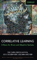 Correlative Learning: A Basis for Brain and Adaptive Systems - Adaptive and Cognitive Dynamic Systems: Signal Processing, Learning, Communications and Control (Hardback)