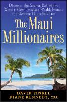 The Maui Millionaires: Discover the Secrets Behind the World's Most Exclusive Wealth Retreat and Become Financially Free (Hardback)