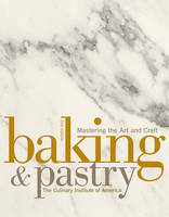 Baking and Pastry: Mastering the Art and Craft (Hardback)