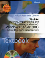 Planning, Implementing, and Maintaining a Microsoft Windows Server 2003 Active Directory Infrastructure (70-294)