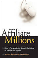 Affiliate Millions: Make a Fortune using Search Marketing on Google and Beyond (Hardback)
