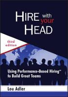 Hire With Your Head: Using Performance-Based Hiring to Build Great Teams (Hardback)