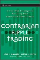Contrarian Ripple Trading: A Low Risk Strategy to Profiting from Short Term Stock Trades - Wiley Trading (Hardback)