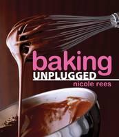Baking, Unplugged (Hardback)