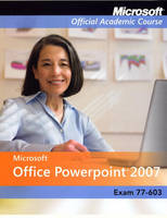 Exam 77-603: Microsoft Office PowerPoint 2007 - Microsoft Official Academic Course Series (Paperback)