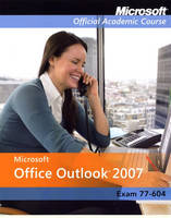 MS Office Outlook 2007 International Student Edition (70-604) - Microsoft Official Academic Course Series (Paperback)