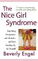 The Nice Girl Syndrome: Stop Being Manipulated and Abused -- and Start Standing Up for Yourself (Hardback)