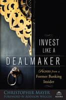 Invest Like a Dealmaker: Secrets from a Former Banking Insider - Agora (Hardback)
