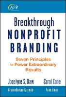 Breakthrough Nonprofit Branding: Seven Principles to Power Extraordinary Results - The AFP/Wiley Fund Development Series (Hardback)