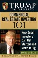 Trump University Commercial Real Estate 101: How Small Investors Can Get Started and Make it Big (Hardback)
