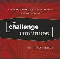 The Challenge Continues, Facilitator's Guide Package: Five Modules for The Five Practices Extended Learning Program - J-B Leadership Challenge: Kouzes/Posner