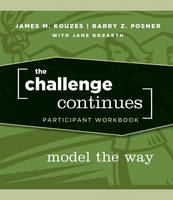 The Challenge Continues: Model the Way Participant Workbook - J-B Leadership Challenge: Kouzes/Posner (Paperback)