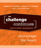 The Challenge Continues: Encourage the Heart Participant Workbook - J-B Leadership Challenge: Kouzes/Posner (Paperback)
