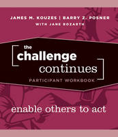 The Challenge Continues: Enable Others to Act Participant Workbook - J-B Leadership Challenge: Kouzes/Posner (Paperback)