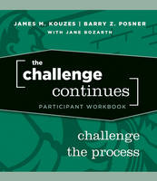 The Challenge Continues: Challenge the Process Participant Workbook - J-B Leadership Challenge: Kouzes/Posner (Paperback)