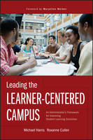 Leading the Learner-Centered Campus: An Administrator's Framework for Improving Student Learning Outcomes (Hardback)