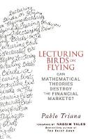 Lecturing Birds on Flying: Can Mathematical Theories Destroy the Financial Markets? (Hardback)