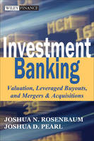 Investment Banking: Valuation, Leveraged Buyouts, and Mergers and Acquisitions - Wiley Finance Series (Hardback)