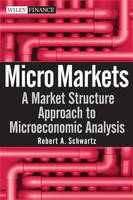 Micro Markets: A Market Structure Approach to Microeconomic Analysis - Wiley Finance (Hardback)