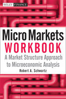 Micro Markets Workbook: A Market Structure Approach to Microeconomic Analysis - Wiley Finance (Paperback)