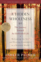 A Hidden Wholeness: The Journey Toward an Undivided Life (Paperback)