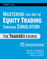 Mastering the Art of Equity Trading Through Simulation: The TraderEx Course + Web-Based Software - Wiley Trading (Paperback)