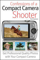 Confessions of a Compact Camera Shooter: Get Professional Quality Photos with Your Compact Camera (Paperback)