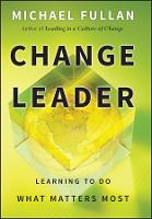 Change Leader: Learning to Do What Matters Most (Hardback)