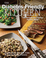 The Diabetes-Friendly Kitchen: 125 Recipes for Creating Healthy Meals (Hardback)