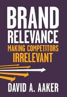 Brand Relevance: Making Competitors Irrelevant (Hardback)