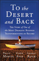 To the Desert and Back: The Story of One of the Most Dramatic Business Transformations on Record (Paperback)