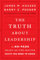 The Truth about Leadership: The No-fads, Heart-of-the-Matter Facts You Need to Know (Hardback)
