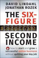 The Six-Figure Second Income: How To Start and Grow A Successful Online Business Without Quitting Your Day Job (Hardback)