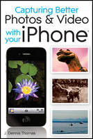 Capturing Better Photos and Video with Your iPhone (Paperback)