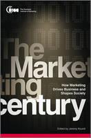 The Marketing Century: How Marketing Drives Business and Shapes Society (Hardback)