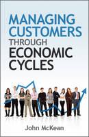 Managing Customers Through Economic Cycles (Hardback)