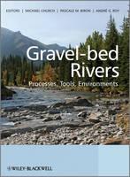 Gravel Bed Rivers: Processes, Tools, Environments (Hardback)