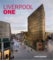 Liverpool One: Remaking a City Centre (Hardback)