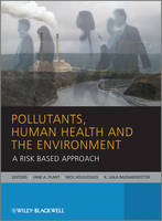 Pollutants, Human Health and the Environment: A Risk Based Approach (Hardback)