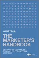 The Marketer's Handbook: Reassessing Marketing Techniques for Modern Business (Hardback)