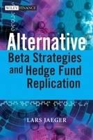 Alternative Beta Strategies and Hedge Fund Replication (Hardback)