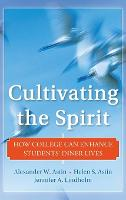 Cultivating the Spirit: How College Can Enhance Students' Inner Lives (Hardback)
