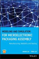 Modeling and Simulation for Microelectronic Packaging Assembly: Manufacturing, Reliability and Testing (Hardback)
