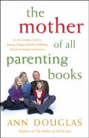 The Mother of All Parenting Books: An All Canadian Guide to Raising a Happy, Healthy Child from Preschool Through the Preteens (Paperback)