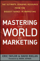 Mastering the World of Marketing: The Ultimate Training Resource from the Biggest Names in Marketing (Paperback)