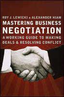 Mastering Business Negotiation: A Working Guide to Making Deals and Resolving Conflict (Paperback)
